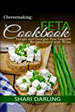 Cheesemaking: Feta Cookbook; Simple and Gourmet Feta-inspired Recipes Paired With Wine